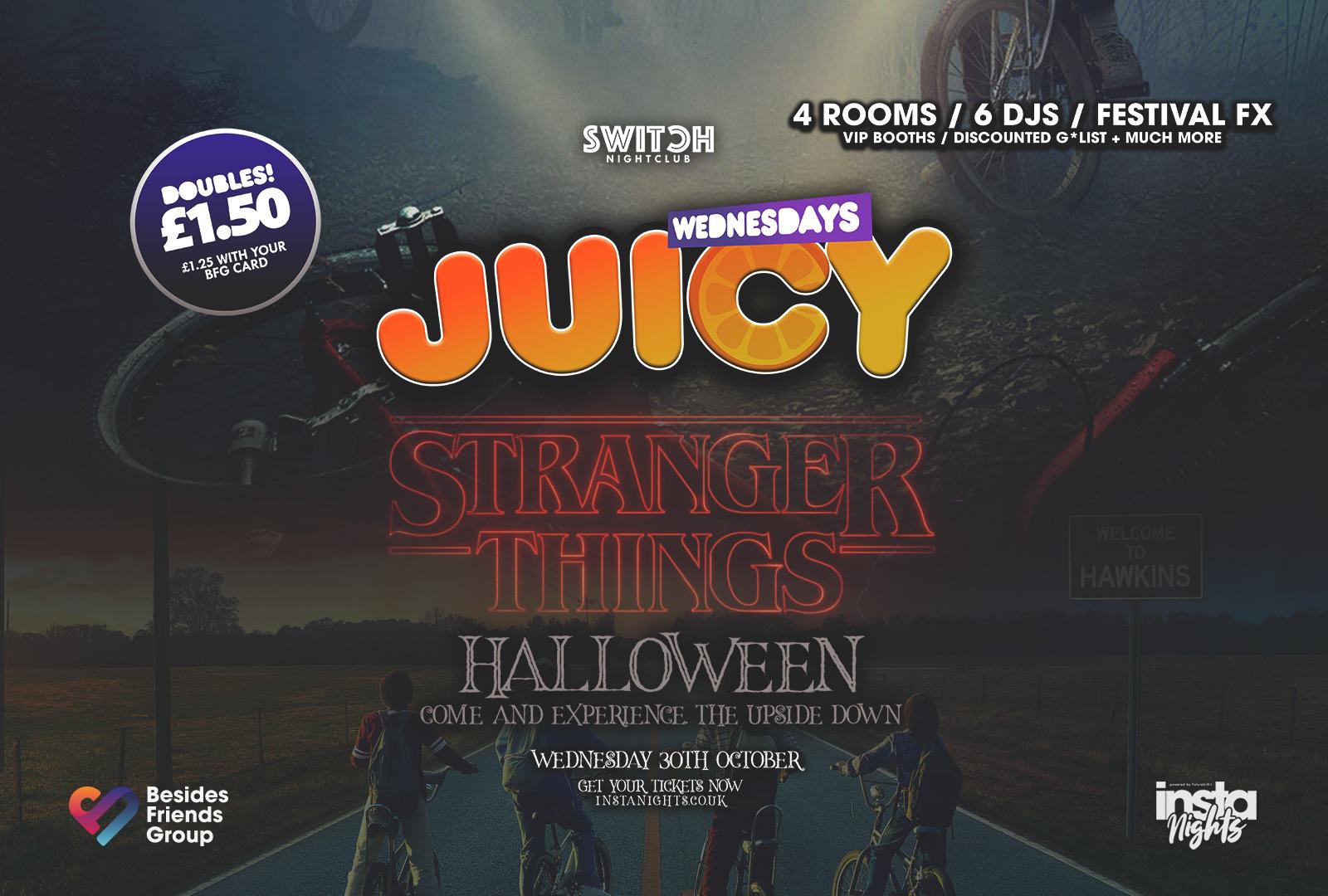 Juicy Stranger Things – 30th Octoober