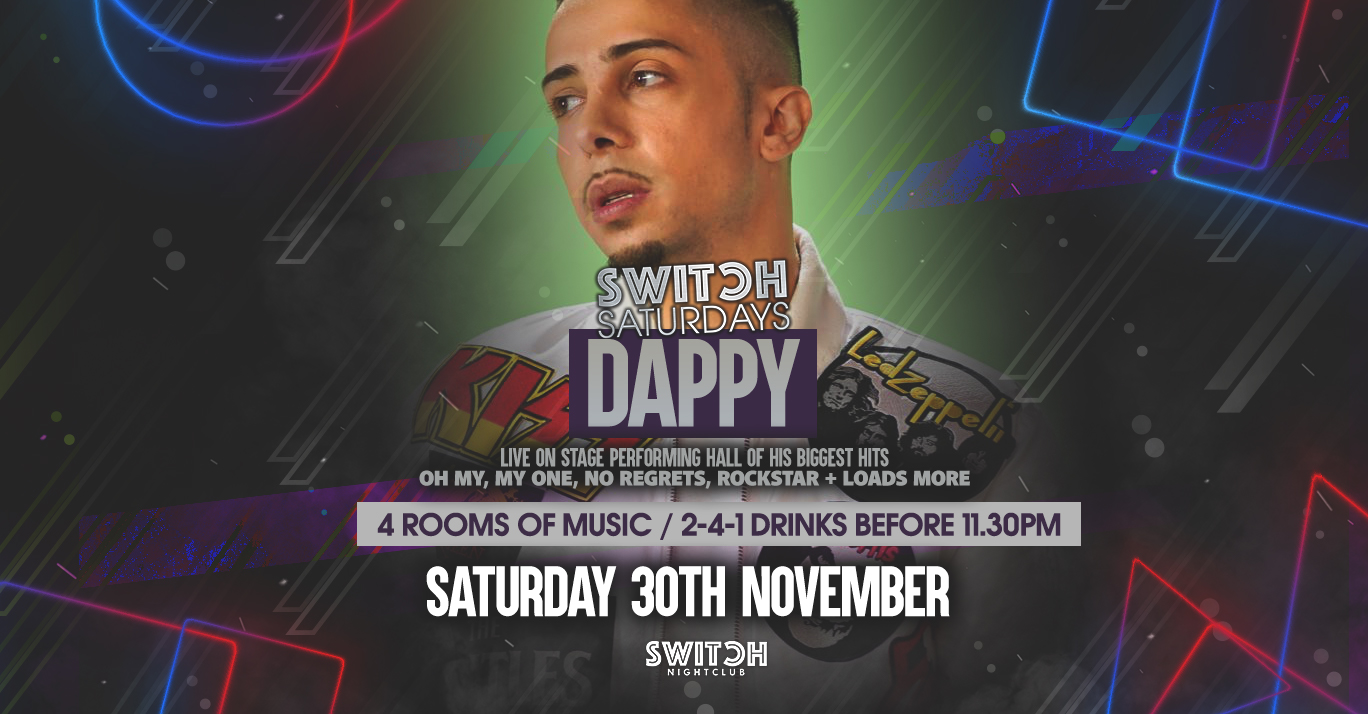Switch Saturdays – Ft Dappy 30th Nov