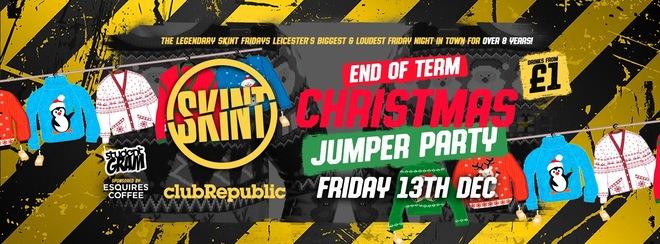 ★ SKINT FRIDAYS ★ CHRISTMAS JUMPER PARTY ★ £1 DRINKS ALL NIGHT! ★