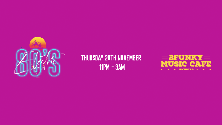 Electric 80's! – 2Funky Music Cafe – Thursday 28th November