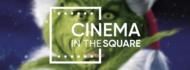 Cinema in the Square - The Grinch Who Stole Christmas
