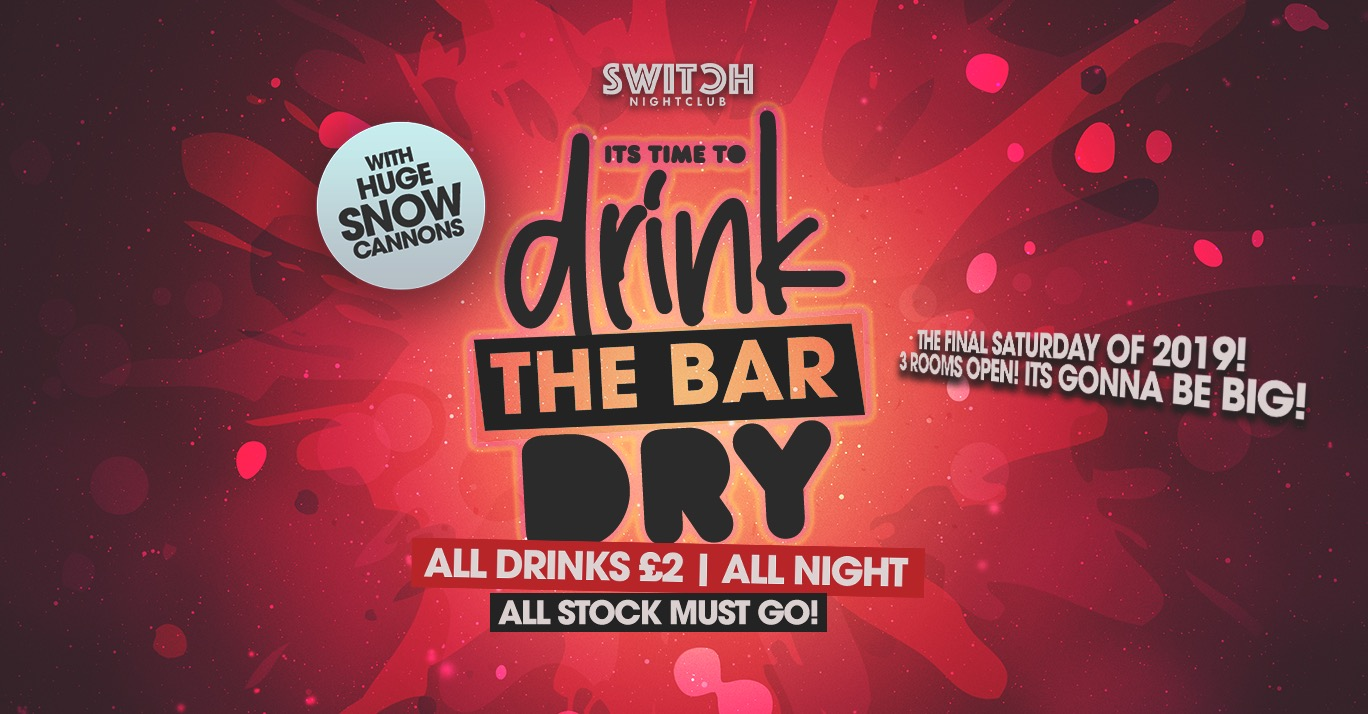 Switch Saturdays Presents Drink The Bar Dry – 28th Dec