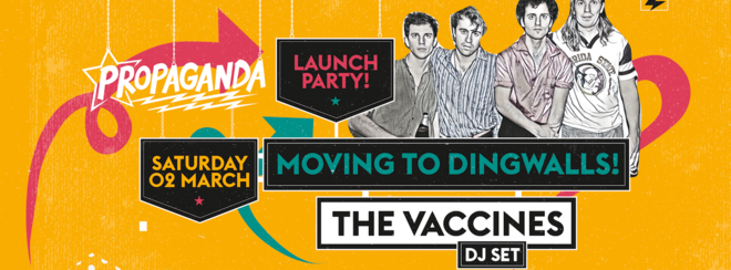 Propaganda London – Launch Party at Dingwalls with The Vaccines (DJ Set)!