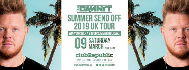Its Danny T's 2019 Summer Send Off Tour // Saturday 9th March 2019
