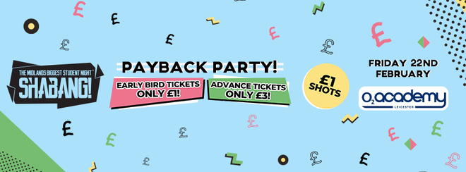 Shabang! Payback Party! £1 Early Bird Tickets! Friday 22nd Feb.