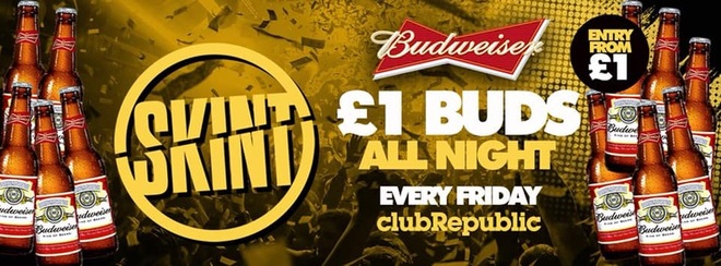 ★ Skint Fridays ★ £1 BUDS ALL NIGHT! ★ Club Republic ★ [£1 TICKETS ON SALE NOW!]