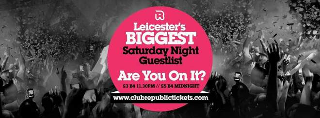 Leicester's Biggest Saturday Night Guestlist // Club Republic // Tickets from Only £3