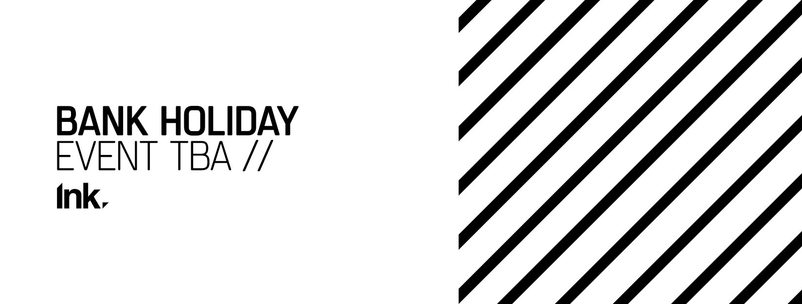 Ink Bank Holiday – Event TBA
