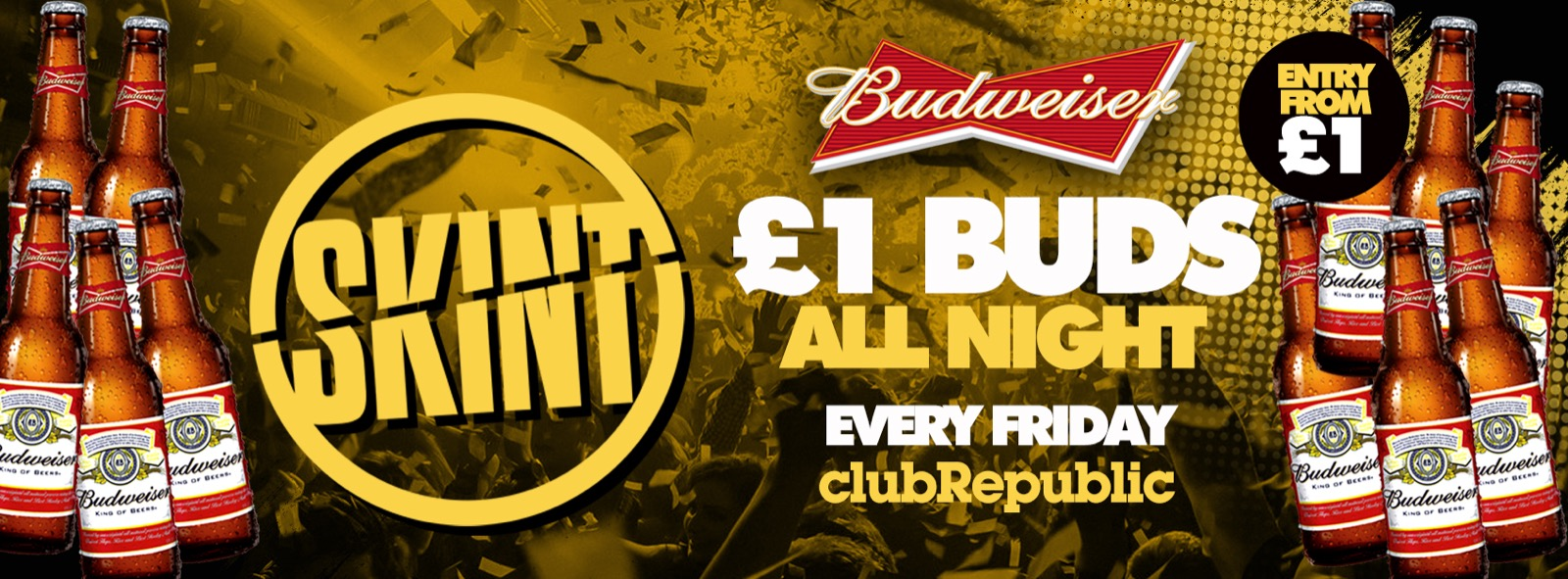 ★ Skint Fridays ★ £1 BUDS ALL NIGHT! ★ Club Republic ★ £1 Tickets On Sale!