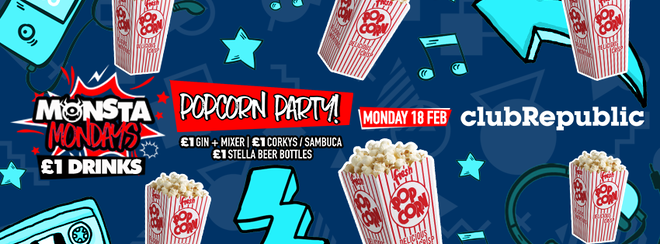 ★ Monsta Mondays ★ Popcorn Party ★ £1 Drinks ★ Club Republic