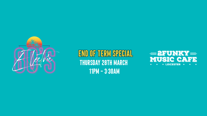 Electric 80's! End of Term Special! 2Funky Music Cafe. Thurs 28th March