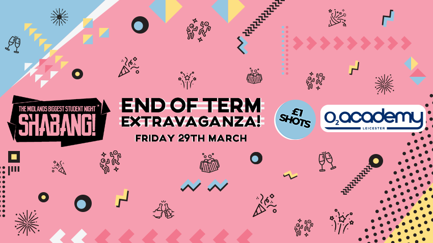 Shabang! End of Term Extravaganza! Friday 29th March