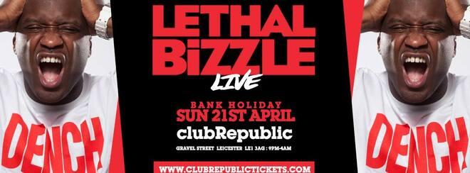 LETHAL BIZZLE // Club Republic // Easter Sunday 21st April 2019