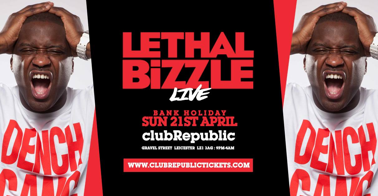 LETHAL BIZZLE // Club Republic // Easter Sunday 21st April 2019