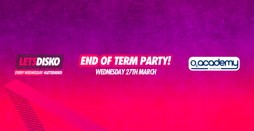 LetsDisko End of Term Party! Wednesday 27th March
