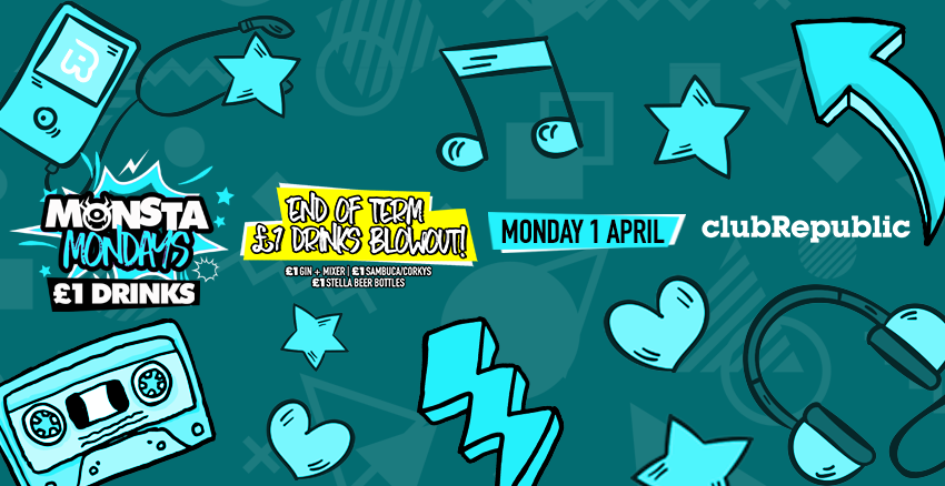 ★ Monsta Mondays ★ End Of Term Blowout ★ £1 Drinks ★ Club Republic
