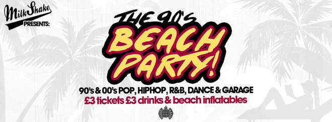 Milkshake's 90's Beach Party - Ministry of Sound | June 4th 2019