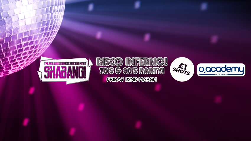 Shabang! Disco Inferno! 70's & 80's Party! Friday 22nd March