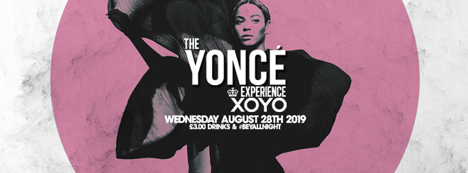 The Yoncé Experience - August 28th | XOYO London