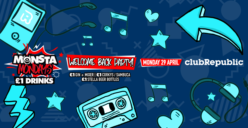 Monsta Mondays Welcome Back Party! £1 Drinks! Monday 29th April