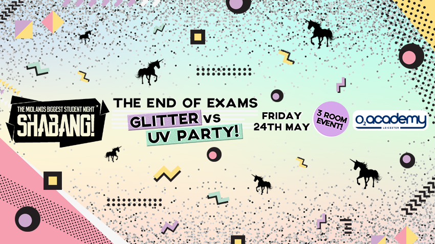 Shabang! The End of Exams Glitter vs UV Party! 3 Room Event! Fri 24th May