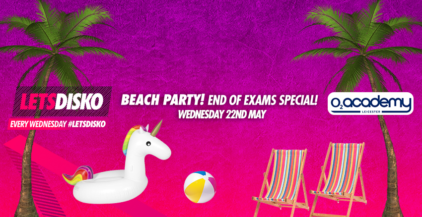 Letsdisko Beach Party – Weds 22nd May – End of Exams Special!