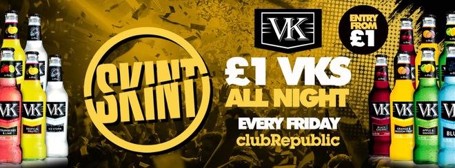 ★ Skint Fridays ★ £1 VK's Allnight! ★ Club Republic ★ £1 Tickets On Sale!