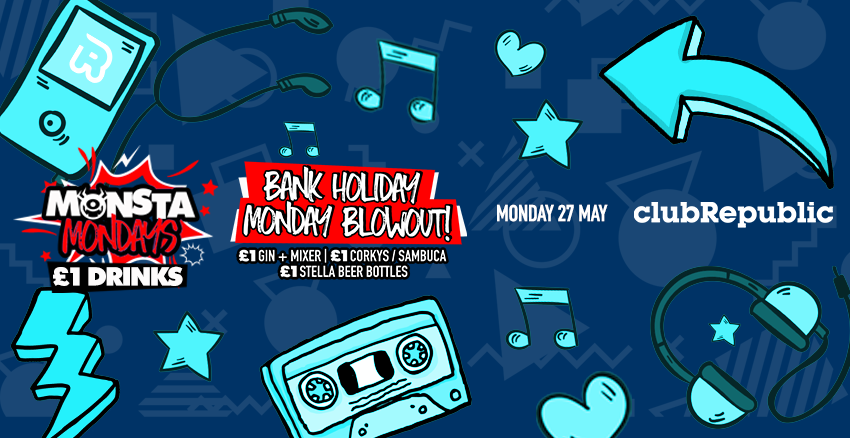 Monsta Mondays! Bank Holiday End of Exams £1 Drinks Blowout!