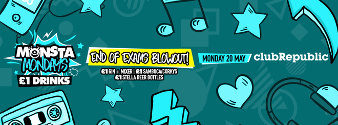 ★ Monsta Mondays ★ End Of Exams Blowout! ★ £1 Drinks ★ Club Republic ★ Tickets Now On Sale!