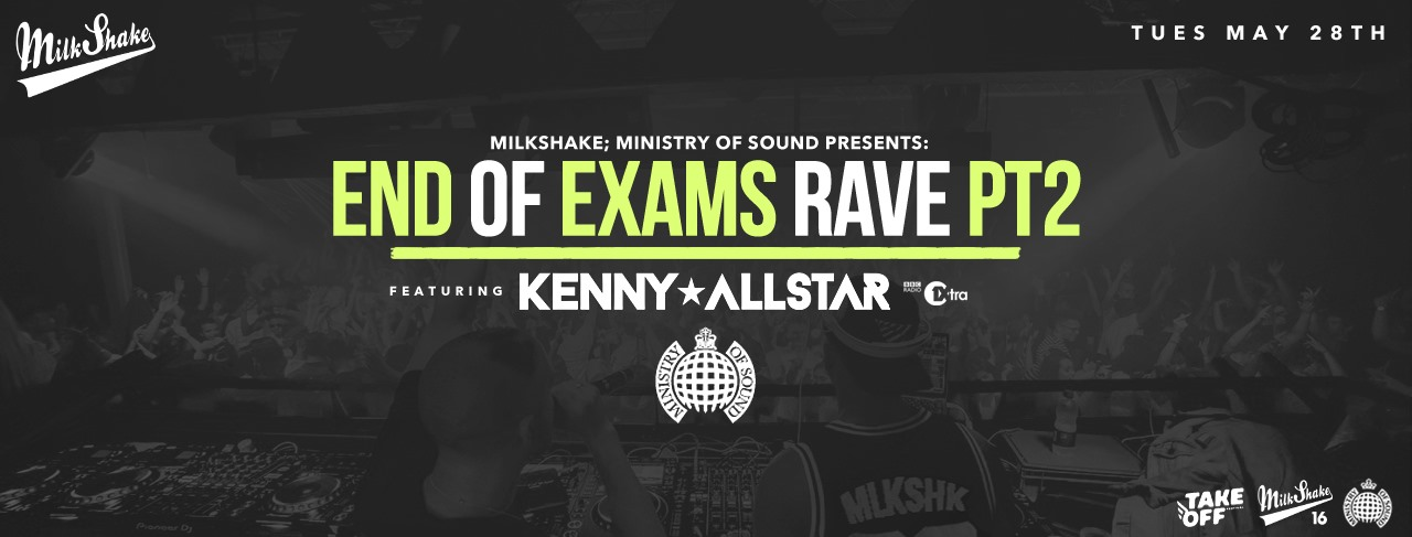 The Milkshake, Ministry of Sound End Of Exams Rave – TONIGHT 10:30PM!