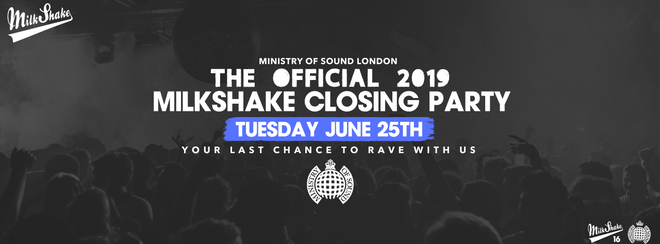 Milkshake, Ministry of Sound Closing Party 2019 - June 25th
