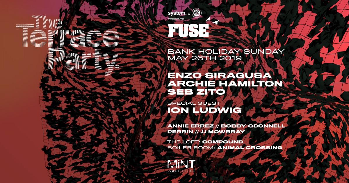 Terrace Party @ Mint Warehouse: system. & Set One Twenty presents FUSE