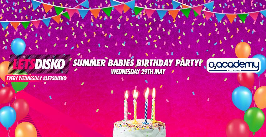 LetsDisko! Summer Babies Birthday Party! Wednesday 29th May