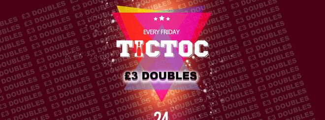 Tic Toc at Tiger Friday = £3 Doubles!!