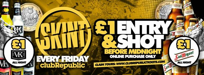 ★ Skint Fridays ★ £1 VKs ★ £1 San Miguel ★ £1 Entry & Shot ★