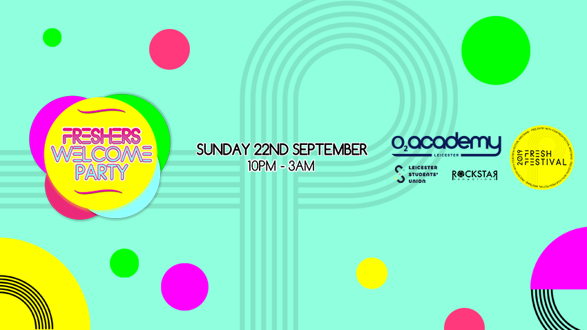 Freshers' Welcome Party – O2 Academy Leicester – Sun 22nd Sept