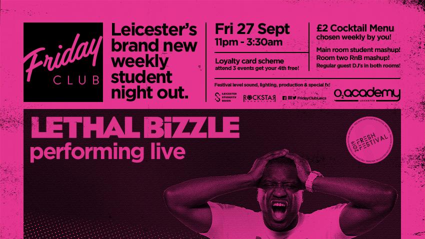 Friday Club presents Lethal Bizzle! O2 Academy. Friday 27th Sept