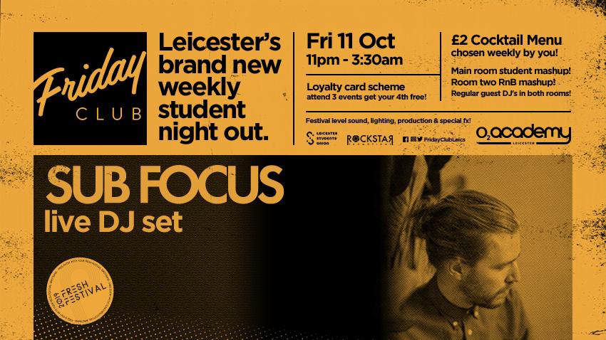 Friday Club presents Sub Focus! O2 Academy. Friday 11th October