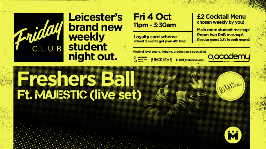 Friday Club Freshers Ball ft Majestic! O2 Academy. Fri 4th Oct