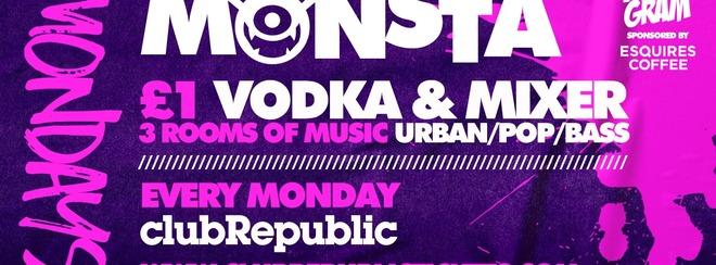 MONSTA MONDAYS ★ £1 VODKA & MIXER ALL NIGHT ★ CLUB REPUBLIC