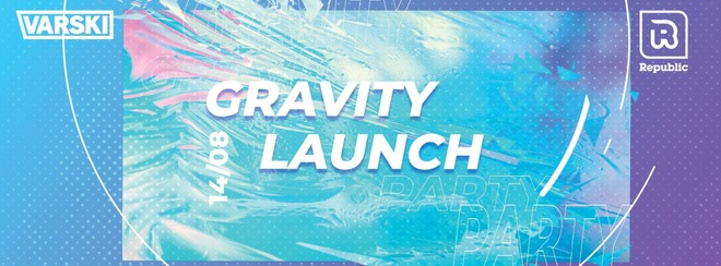 Varski Gravity Launch Party - 4 Rooms of Music / 10 Bars / 1 Destination